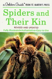 Spiders and Their Kin - A Fully Illustrated, Authoritative and Easy-to-Use Guide ebook by Herbert W. Levi,Lorna R. Levi