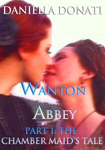 Wanton Abbey: Part One: A Chamber Maid's Tale ebook by Daniella Donati