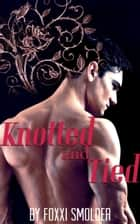 Knotted and Tied ebook by Foxxi Smolder