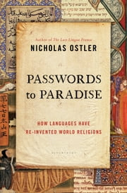Passwords to Paradise - How Languages Have Re-invented World Religions ebook by Nicholas Ostler