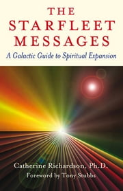 Starfleet Messages: A Galactic Gt Spirit ebook by Catherine Richardson