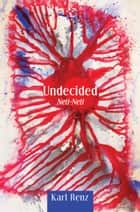 Undecided: Neti-Neti ebook by Karl Renz