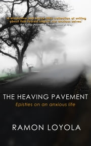 The Heaving Pavement: Epistles on an anxious life ebook by Ramon Loyola
