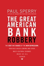 The Great American Bank Robbery - The Unauthorized Report About What Really Caused the Great Recession ebook by Paul Sperry