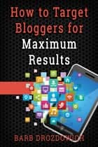How to Target Bloggers for Maximum Results ebook by Barb Drozdowich