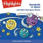Snowballs in Space and Other Real Space Stories audiobook by Highlights for Children, Highlights for Children