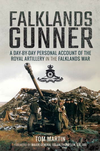 Falklands Gunner - A Day-by-Day Personal Account of the Royal Artillery in the Falklands War ebook by Tom Martin
