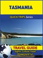 Tasmania Travel Guide (Quick Trips Series) - Sights, Culture, Food, Shopping & Fun ebook by Jennifer Kelly