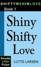 Shiny Shifty Love (Book 1) ebook by Lotte Larsen
