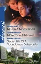 Miss In A Man's World/More Than A Mistress/Secret Life Of A Scandalous Debutante ebook by Anne Ashley, Ann Lethbridge, Bronwyn Scott