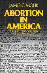 Abortion in America : The Origins and Evolution of National Policy ebook by James C. Mohr