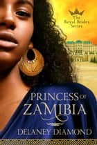 Princess of Zamibia ebook by Delaney Diamond