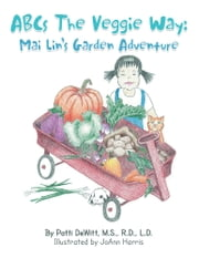 ABCs The Veggie Way: - Mai Lin's Garden Adventure ebook by Patti DeWitt, M.S., R.D., L.D.