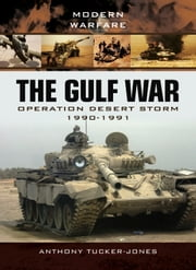 The Gulf War - Operation Desert Storm 1990-1991 ebook by Anthony Tucker-Jones