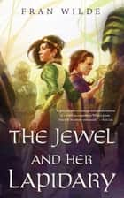 The Jewel and Her Lapidary eBook par Fran Wilde