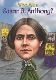 Who Was Susan B. Anthony? ebook by Pamela D. Pollack,Meg Belviso,Mike Lacey,Nancy Harrison