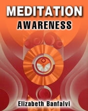 Meditation Awareness ebook by Elizabeth Banfalvi
