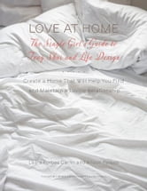Love at Home: The Single Girl's Guide to Feng Shui and Life Design - Create a Home that Will Help you Find and Maintain a Loving Relationship ebook by Alison Forbes,Laura Forbes Carlin