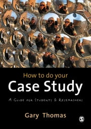 How to do your Case Study - A Guide for Students and Researchers ebook by Gary Thomas