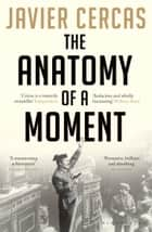 The Anatomy of a Moment ebook by Javier Cercas