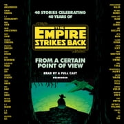 From a Certain Point of View: The Empire Strikes Back (Star Wars) audiobook by Seth Dickinson, Hank Green, R. F. Kuang,...