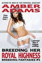 Breeding Her Royal Highness ebook by Amber Adams