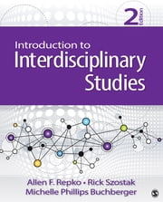 Introduction to Interdisciplinary Studies ebook by Dr. Allen F. Repko, Professor Rick Szostak, Michele Phillips Buchberger