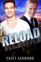 Reload - Loaded, #2 ebook by Casey Ashwood