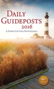 Daily Guideposts 2016 - A Spirit-Lifting Devotional ebook by Zondervan