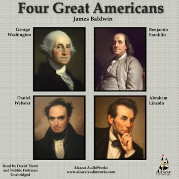 Four Great Americans - Washington, Franklin, Webster, Lincoln audiobook by James Baldwin