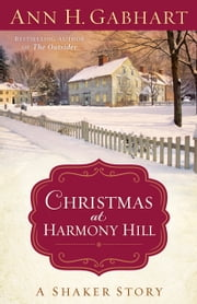 Christmas at Harmony Hill - A Shaker Story ebook by Ann H. Gabhart