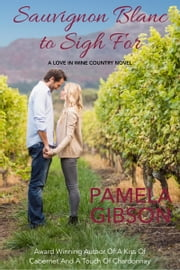 Sauvignon Blanc to Sigh For ebook by Pamela Gibson