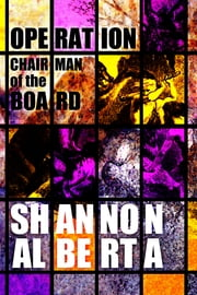 Operation Chairman of the Board ebook by Shannon Alberta
