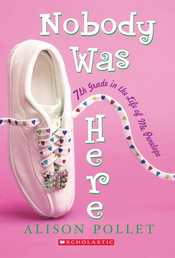 Nobody Was Here: Seventh Grade in the Life of Me: Penelope ebook by Alison Pollet