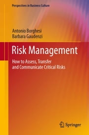 Risk Management - How to Assess, Transfer and Communicate Critical Risks ebook by Antonio Borghesi, Barbara Gaudenzi
