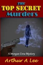 The Top Secret Murders ebook by Arthur A. Lee
