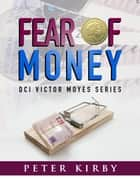 Fear Of Money ebook by Peter Kirby