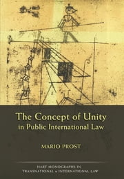 The Concept of Unity in Public International Law ebook by Mario Prost