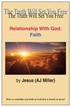 Relationship with God: Faith ebook by Jesus (AJ Miller)
