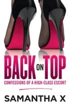 Back on Top - Confessions of a High-Class Madam ebook by Samantha X