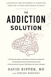 The Addiction Solution - Unraveling the Mysteries of Addiction through Cutting-Edge Brain Science ebook by David Kipper, Steven Whitney