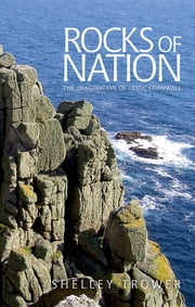 Rocks of nation - The imagination of Celtic Cornwall ebook by Shelley Trower