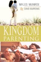 Kingdom Parenting ebook by Myles Munroe,Dave Barrows
