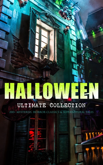 HALLOWEEN Ultimate Collection: 200+ Mysteries, Horror Classics & Supernatural Tales - Sweeney Todd, The Legend of Sleepy Hollow, The Haunted Hotel, The Mummy's Foot, The Dunwich Horror, The Murders in the Rue Morgue, Frankenstein, The Vampire, Dracula, The Turn of the Screw, The Horla… ebook by Edgar Allan Poe,H. P. Lovecraft,Mary Shelley,Bram Stoker,Théophile Gautier,Arthur Conan Doyle,Grant Allen,M. P. Shiel,Ralph Adams Cram,John William Polidori,Thomas Hardy,Charles Dickens,Guy de Maupassant,M. R. James,Wilkie Collins,E. F. Benson,Nathaniel Hawthorne,Ambrose Bierce,Arthur Machen,William Hope Hodgson,Pedro De Alarçon,Walter Hubbell,Washington Irving,Francis Marion Crawford,James Malcolm Rymer,Thomas Peckett Prest,W. W. Jacobs,Wilhelm Hauff,Harriet Beecher Stowe,Daniel Defoe,Jack London,George MacDonald,Mark Twain,Pliny the Younger,Margaret Oliphant,Helena Blavatsky,Fergus Hume,Florence Marryat,Villiers de l'Isle Adam,William Archer,William F. Harvey,Katherine Rickford,Leopold Kompert,Vincent O'Sullivan,Ellis Parker Butler,A. T. Quiller-Couch,Fiona Macleod,Lafcadio Hearn,William T. Stead,Gambier Bolton,Andrew Jackson Davis,Nizida,Walter F. Prince,Chester Bailey Fernando,Brander Matthews,Leonard Kip,Frank R. Stockton,Bithia Mary Croker,Catherine L. Pirkis,Anatole France,Richard Le Gallienne,Henry James,John Buchan