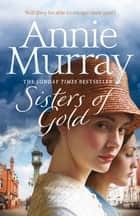 Sisters of Gold ebook by Annie Murray