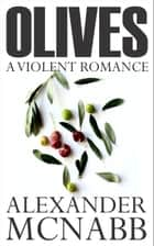 Olives: A Violent Romance ebook by Alexander McNabb