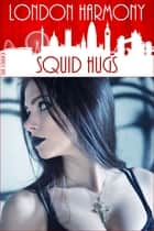 London Harmony: Squid Hugs ebook by Erik Schubach
