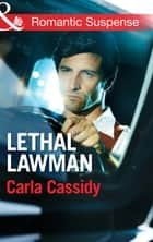 Lethal Lawman (Mills & Boon Romantic Suspense) (Men of Wolf Creek, Book 2) ebook by Carla Cassidy