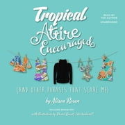 Tropical Attire Encouraged (and Other Phrases That Scare Me) audiobook by Alison Rosen