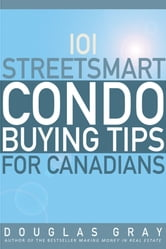 101 Streetsmart Condo Buying Tips for Canadians ebook by Douglas Gray